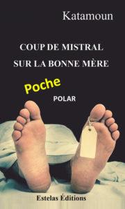 Coup de Mistral sur la Bonne Mère de Katamoun poche