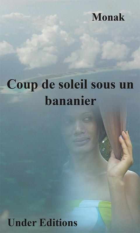 Coup de Soleil sous un Bananier, un roman de Monak