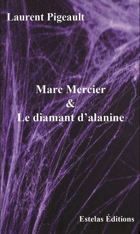 Marc Mercier & Le Diamant d'Alanine, une dystopie de Laurent Pigeault