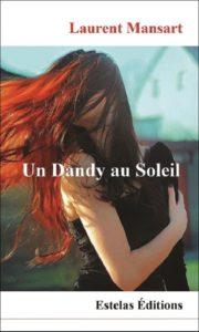 Un Dandy au Soleil, romance contemporaine de Laurent Mansart
